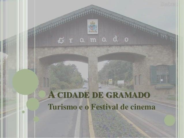 A CIDADE DE GRAMADO Turismo e o Festival de cinema