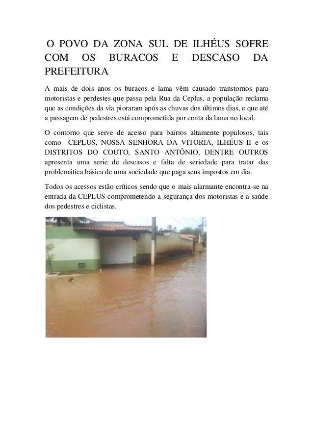 O POVO DA ZONA SUL DE ILHÉUS SOFRE COM OS BURACOS E DESCASO DA PREFEITURA A mais de dois anos os buracos e lama vêm causad...