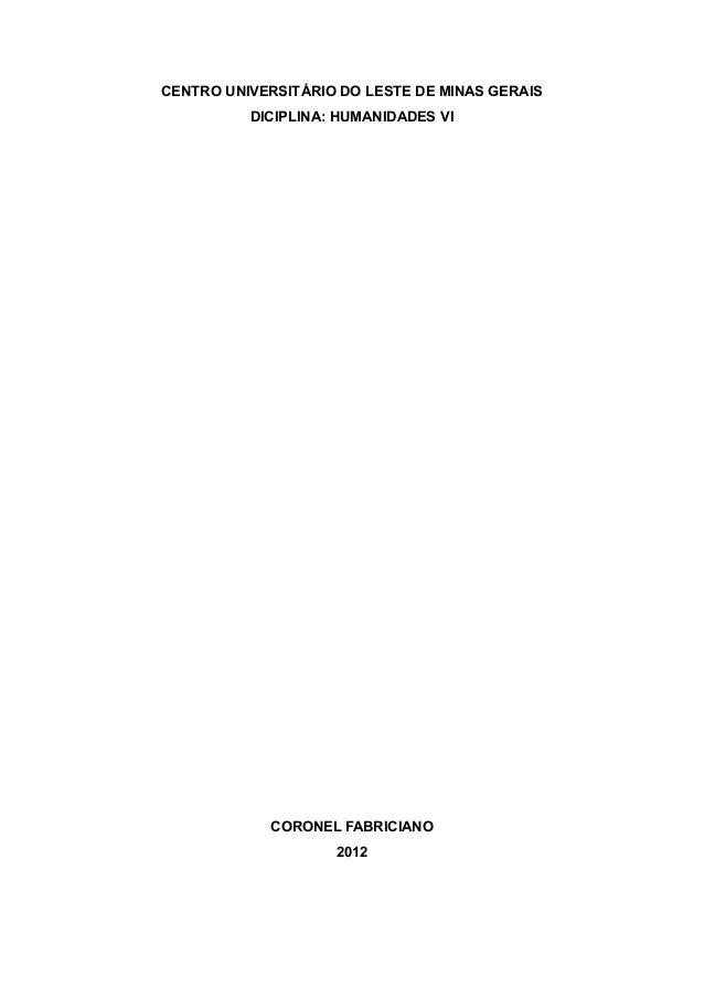 CENTRO UNIVERSITÁRIO DO LESTE DE MINAS GERAIS DICIPLINA: HUMANIDADES VI CORONEL FABRICIANO 2012