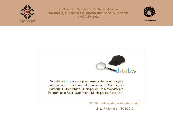 """VII Seminário Nacional do Centro de Memória""""Memória, Cidade e Educação das Sensibilidades""""                    UNICAMP, 201..."""