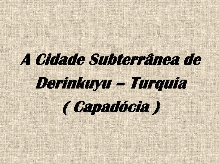 A Cidade Subterrânea de   Derinkuyu – Turquia      ( Capadócia )