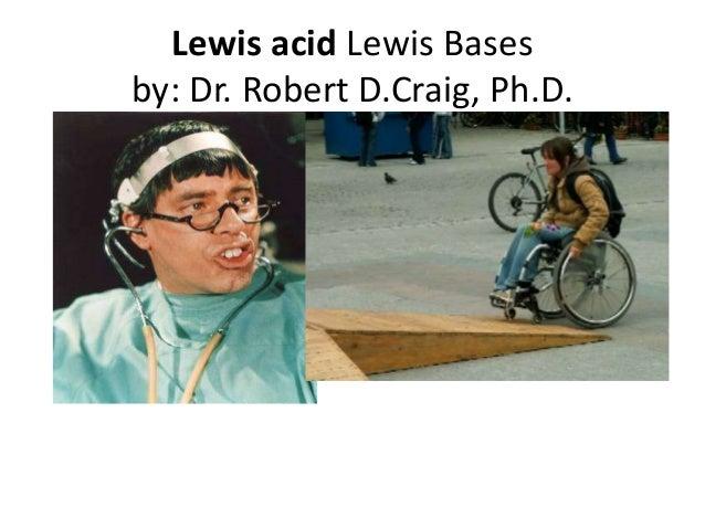 Lewis acid Lewis Basesby: Dr. Robert D.Craig, Ph.D.