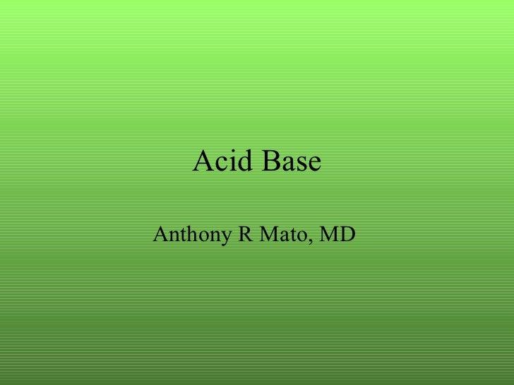 Acid Base Anthony R Mato, MD