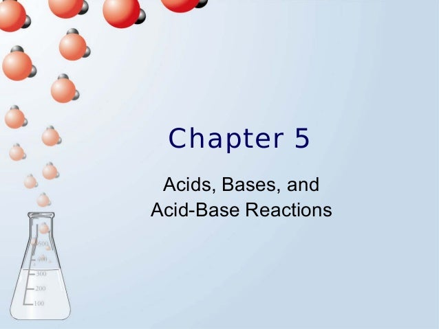 Chapter 5 Acids, Bases, and Acid-Base Reactions