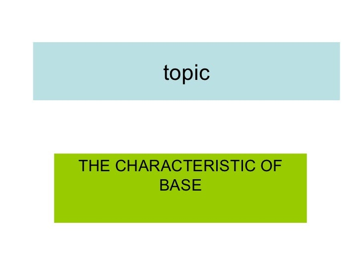 topic THE CHARACTERISTIC OF BASE