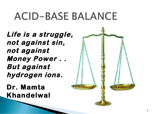 Life is a struggle,not against sin,not againstMoney Power . .But againsthydrogen ions.Dr. MamtaKhandelwal                 ...