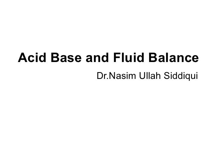 Acid Base and Fluid Balance Dr.Nasim Ullah Siddiqui