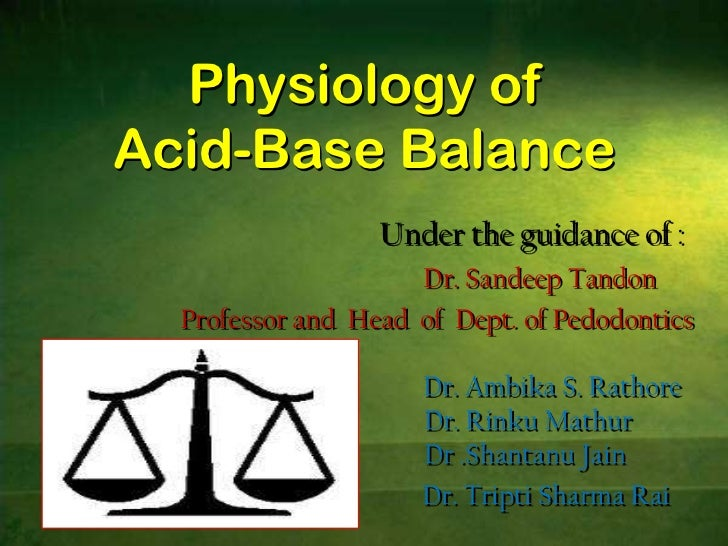 Physiology of Acid-Base Balance<br />Under the guidance of :<br />Dr. Sandeep Tandon<br />          Professor and  Head  o...