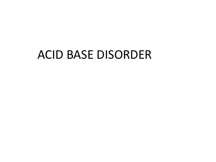 ACID BASE DISORDER