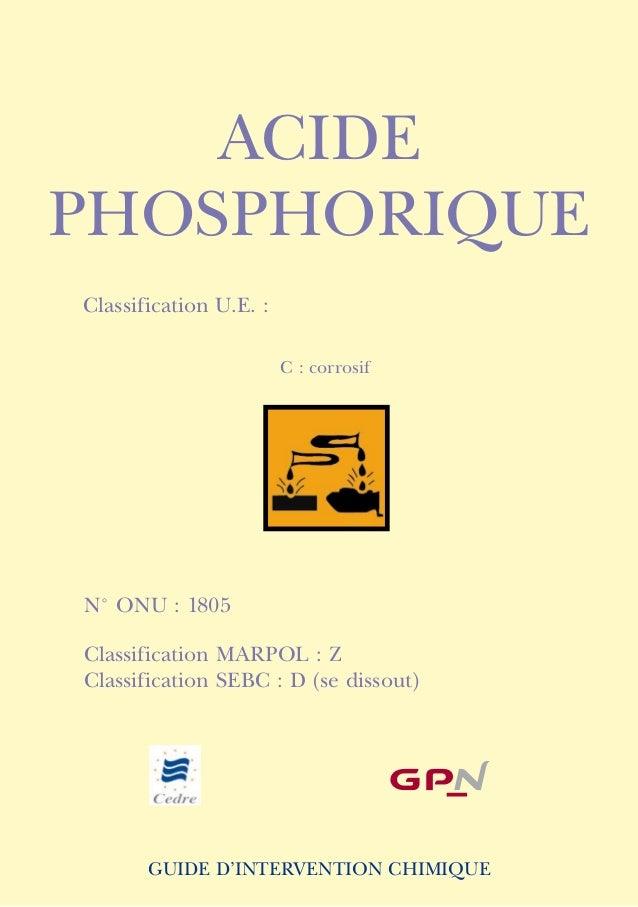 ACIDEphosphoriqueClassification U.E. :                        C : corrosifN° ONU : 1805Classification MARPOL : ZClassifica...