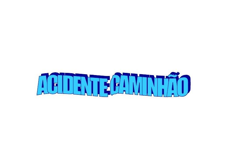 ACIDENTE CAMINHÃO