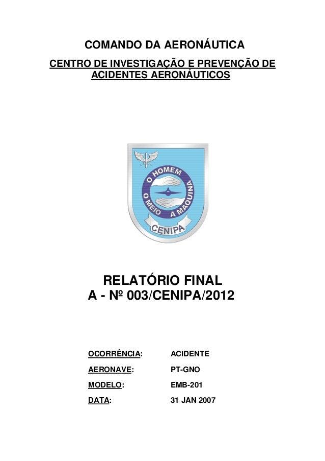 COMANDO DA AERONÁUTICA CENTRO DE INVESTIGAÇÃO E PREVENÇÃO DE ACIDENTES AERONÁUTICOS RELATÓRIO FINAL A - Nº 003/CENIPA/2012...
