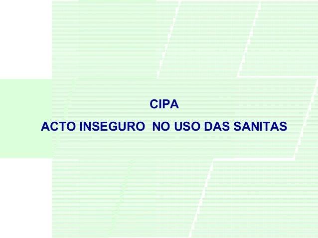 CIPA ACTO INSEGURO NO USO DAS SANITAS