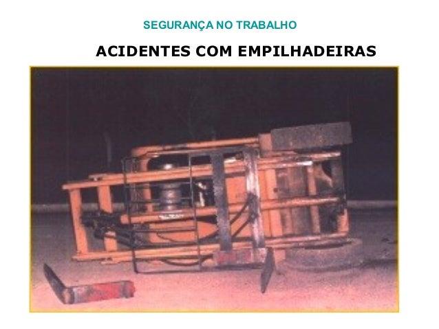 SEGURANÇA NO TRABALHO ACIDENTES COM EMPILHADEIRAS