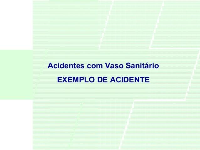 Acidentes com Vaso Sanitário EXEMPLO DE ACIDENTE