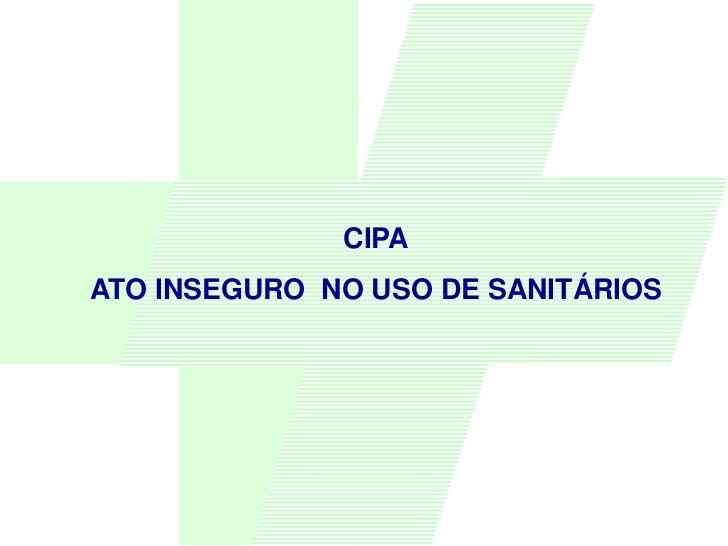 CIPAATO INSEGURO NO USO DE SANITÁRIOS