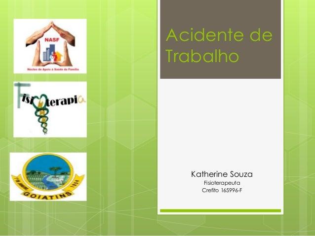 Acidente de Trabalho Katherine Souza Fisioterapeuta Crefito 165996-F