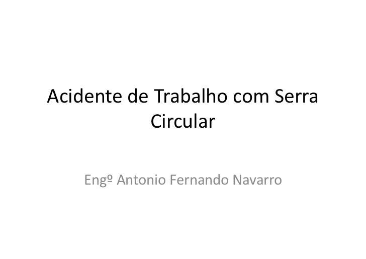 Acidente de Trabalho com Serra           Circular    Engº Antonio Fernando Navarro