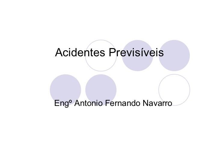 Acidentes PrevisíveisEngº Antonio Fernando Navarro