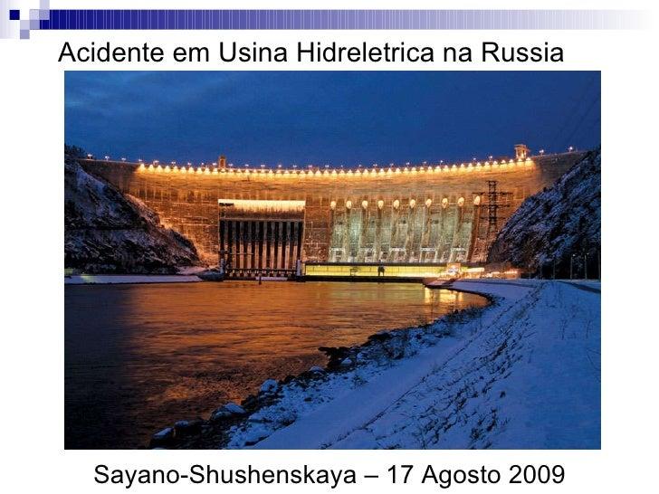 Acidente em Usina Hidreletrica na Russia Sayano-Shushenskaya – 17 Agosto 2009