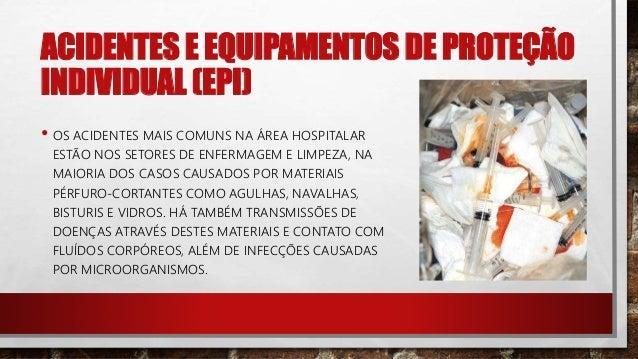 ACIDENTES E EQUIPAMENTOS DE PROTEÇÃO INDIVIDUAL (EPI) • OS ACIDENTES OCASIONADOS POR PICADA DE AGULHAS SÃO RESPONSÁVEIS PO...