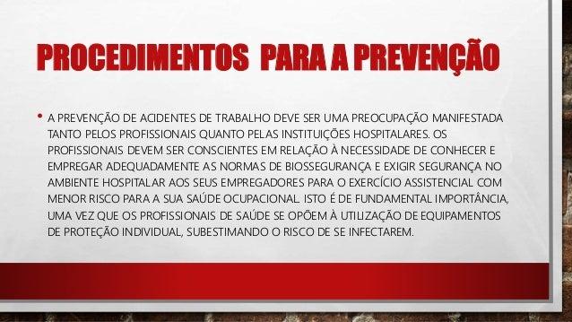 PROCEDIMENTOS PARA A PREVENÇÃO • O MINISTÉRIO DA SAÚDE RECOMENDA, EM CASO DE EXPOSIÇÃO PERCUTÂNEA OU CUTÂNEA, À LAVAGEM EX...