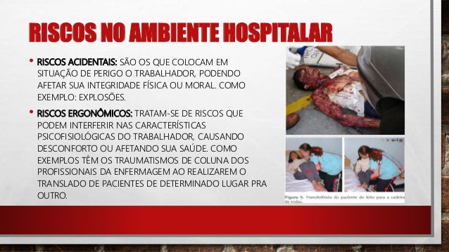 RISCOS NO AMBIENTE HOSPITALAR • RISCOS FÍSICOS: SÃO AS DIFERENTES FORMAS DE ENERGIA QUE O TRABALHADOR PODE ESTAR EXPOSTO C...
