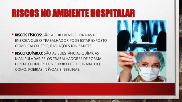 RISCOS NO AMBIENTE HOSPITALAR • RISCOS BIOLÓGICOS: COMPREENDEM-SE AS EXPOSIÇÕES OCUPACIONAIS AOS MAIS DIVERSOS AGENTES BIO...