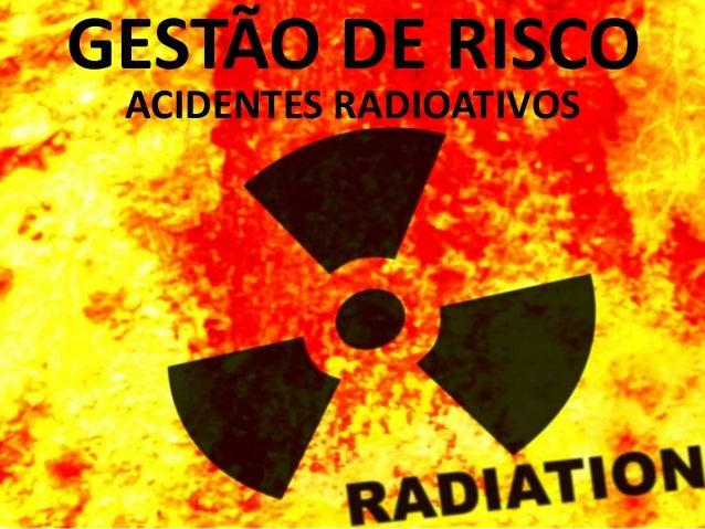 ACIDENTES RADIOATIVOSGESTÃO DE RISCO