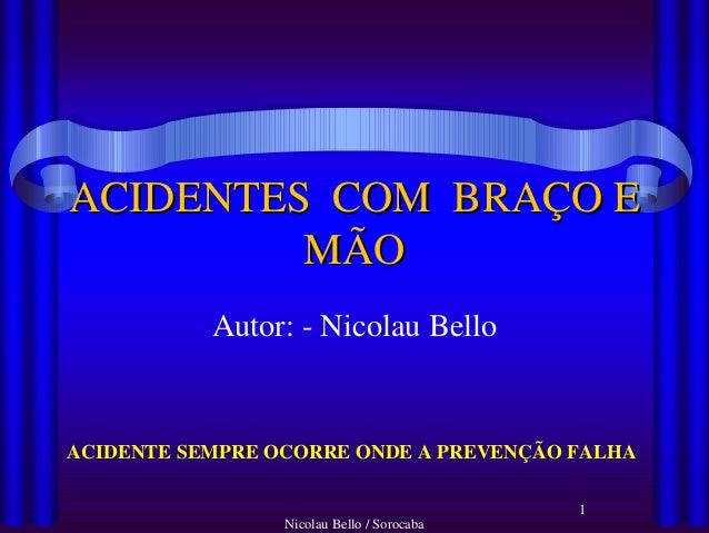 Nicolau Bello / Sorocaba1ACIDENTES COM BRAÇO EACIDENTES COM BRAÇO EMÃOMÃOAutor: - Nicolau BelloACIDENTE SEMPRE OCORRE ONDE...