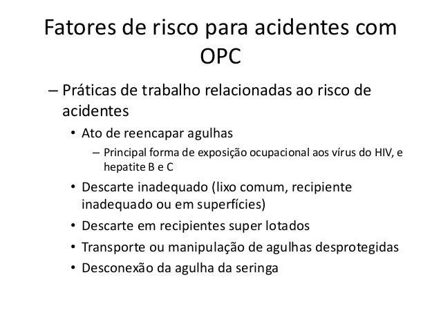 Recomendações para prevenção de acidentes percutâneos PRECAUÇÕES UNIVERSAIS PRECAUÇÕES PADRÃO Não reencape, entorte, quebr...