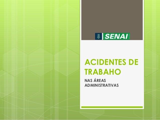 ACIDENTES DE  TRABAHO  NAS ÁREAS  ADMINISTRATIVAS