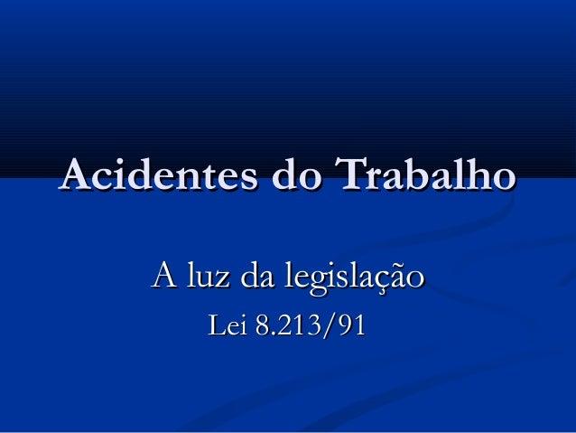 AAcciiddeenntteess ddoo TTrraabbaallhhoo  AA lluuzz ddaa lleeggiissllaaççããoo  LLeeii 88..221133//9911