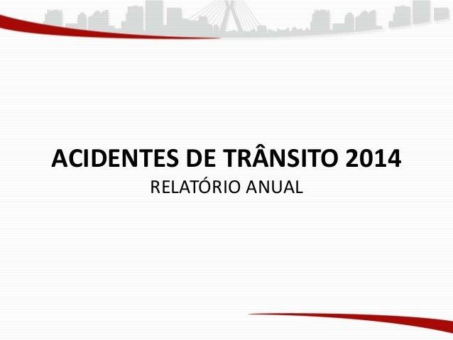 ACIDENTES DE TRÂNSITO 2014 RELATÓRIO ANUAL