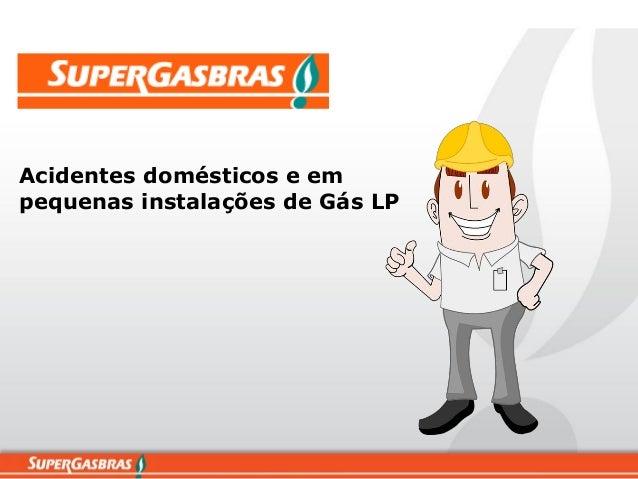 Acidentes domésticos e em pequenas instalações de Gás LP