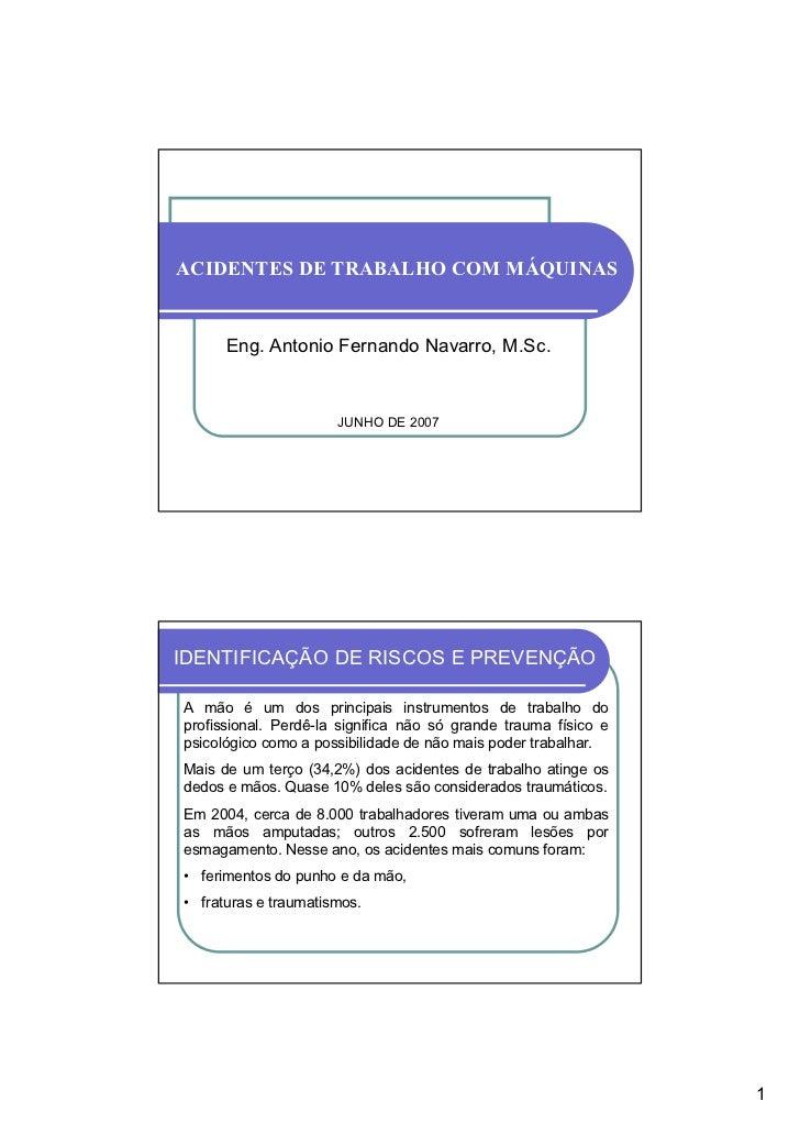 ACIDENTES DE TRABALHO COM MÁQUINAS      Eng. Antonio Fernando Navarro, M.Sc.                      JUNHO DE 2007IDENTIFICAÇ...