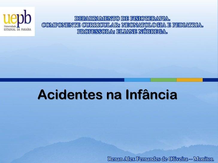 DEPARTAMENTO DE FISIOTERAPIA.COMPONENTE CURRICULAR: NEONATOLOGIA E PEDIATRIA.         PROFESSORA: ELIANE NÓBREGA.Acidentes...