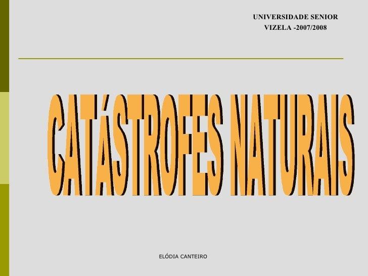 ELÓDIA CANTEIRO  UNIVERSIDADE SENIOR VIZELA -2007/2008 CATÁSTROFES NATURAIS