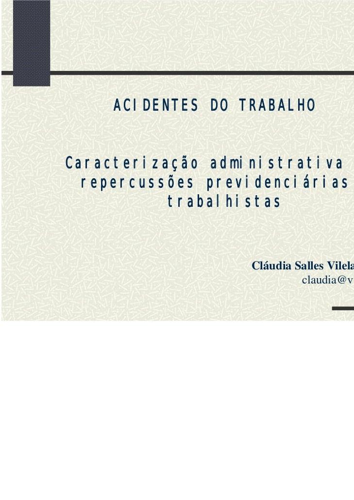 ACIDENTES DO TRABALHOCaracterização administrativa e  repercussões previdenciárias e           trabalhistas               ...