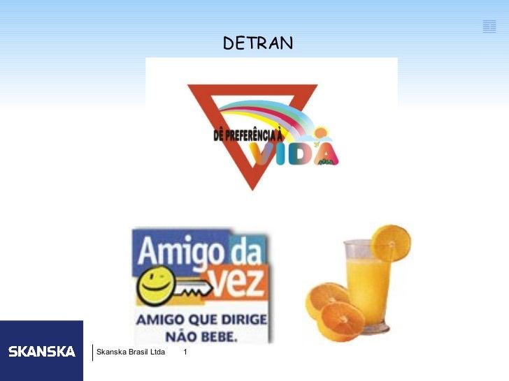 1                          DETRANSkanska Brasil Ltda   1