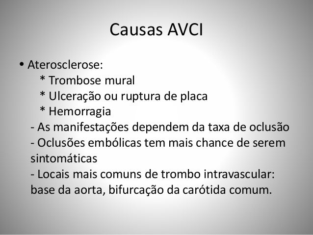 Causas AVCI  Aterosclerose: * Trombose mural * Ulceração ou ruptura de placa * Hemorragia - As manifestações dependem da ...