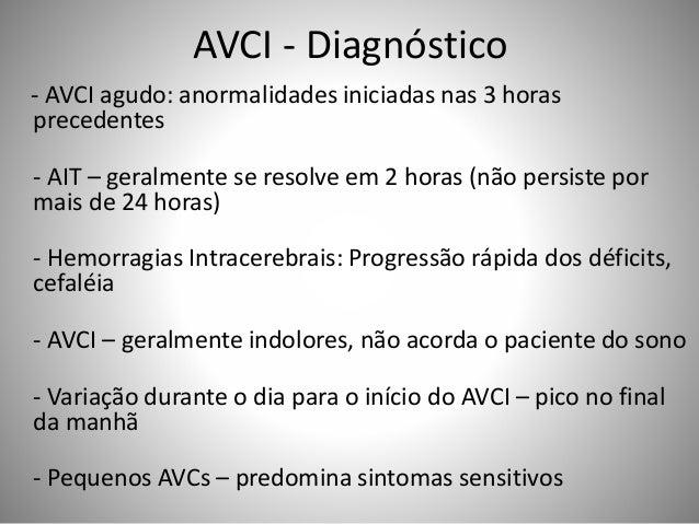 AVCI - Diagnóstico - AVCI agudo: anormalidades iniciadas nas 3 horas precedentes - AIT – geralmente se resolve em 2 horas ...