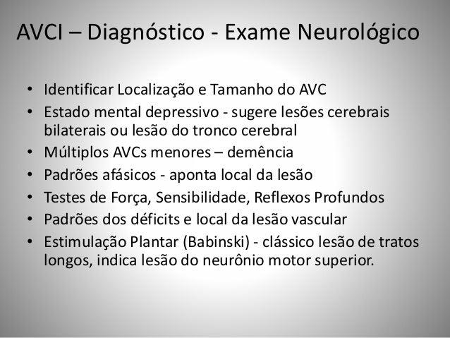 AVCI – Diagnóstico - Exame Neurológico • Identificar Localização e Tamanho do AVC • Estado mental depressivo - sugere lesõ...