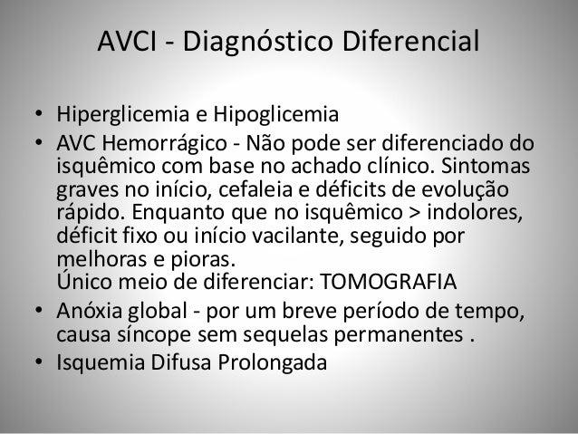 AVCI - Diagnóstico Diferencial • Hiperglicemia e Hipoglicemia • AVC Hemorrágico - Não pode ser diferenciado do isquêmico c...