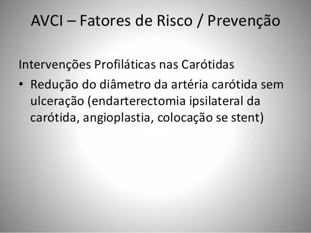 AVCI – Fatores de Risco / Prevenção Intervenções Profiláticas nas Carótidas • Redução do diâmetro da artéria carótida sem ...
