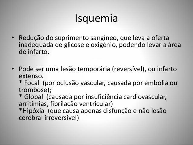 Isquemia • Redução do suprimento sangíneo, que leva a oferta inadequada de glicose e oxigênio, podendo levar a área de inf...