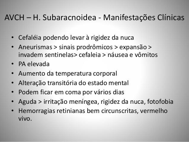AVCH – H. Subaracnoidea - Manifestações Clínicas • Cefaléia podendo levar à rigidez da nuca • Aneurismas > sinais prodrômi...