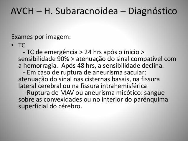 Exames por imagem: • TC - TC de emergência > 24 hrs após o ínicio > sensibilidade 90% > atenuação do sinal compatível com ...