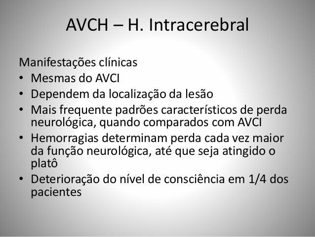 AVCH – H. Intracerebral Manifestações clínicas • Mesmas do AVCI • Dependem da localização da lesão • Mais frequente padrõe...
