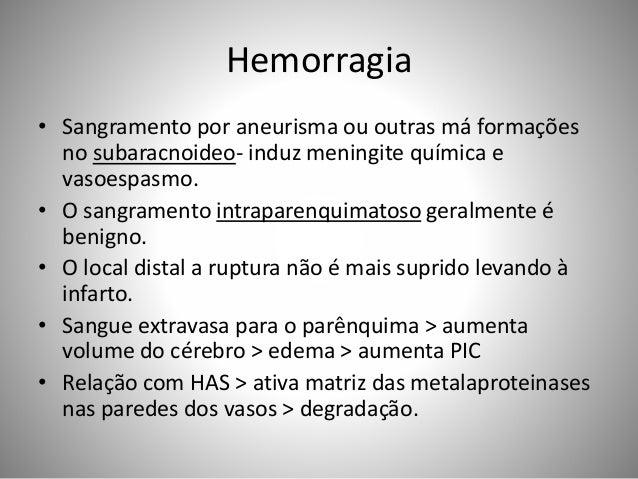Hemorragia • Sangramento por aneurisma ou outras má formações no subaracnoideo- induz meningite química e vasoespasmo. • O...